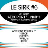 Le SIRK Festival #6 – Aéroport² – Nuit 1